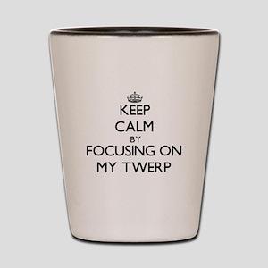 Keep Calm by focusing on My Twerp Shot Glass