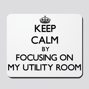 Keep Calm by focusing on My Utility Room Mousepad