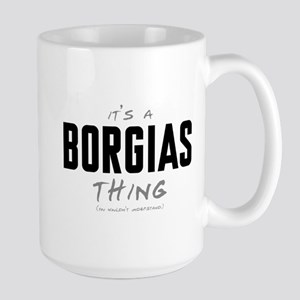 It's a Borgias Thing Large Mug