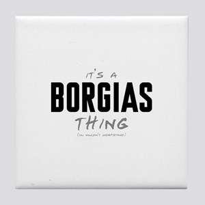 It's a Borgias Thing Tile Coaster