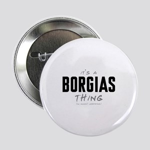 "It's a Borgias Thing 2.25"" Button"