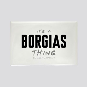 It's a Borgias Thing Rectangle Magnet
