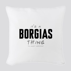 It's a Borgias Thing Woven Throw Pillow