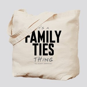 It's a Family Ties Thing Tote Bag