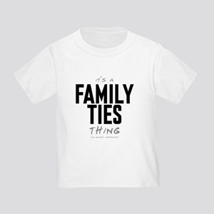 It's a Family Ties Thing Infant/Toddler T-Shirt