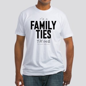 It's a Family Ties Thing Fitted T-Shirt