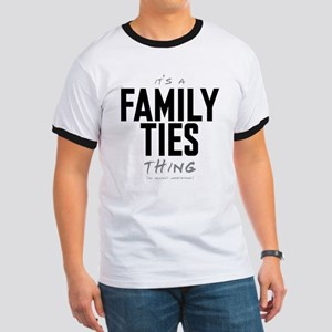 It's a Family Ties Thing Ringer T-Shirt