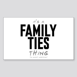 It's a Family Ties Thing Rectangle Sticker