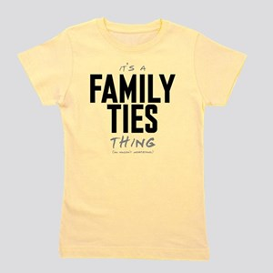 It's a Family Ties Thing Girl's Tee