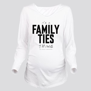 It's a Family Ties Thing Long Sleeve Maternity T-S