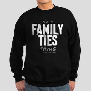 It's a Family Ties Thing Dark Sweatshirt