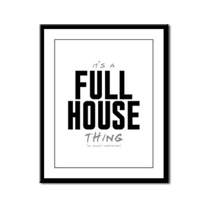 It's a Full House Thing Framed Panel Print