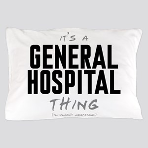 It's a General Hospital Thing Pillow Case