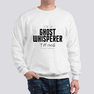 It's a Ghost Whisperer Thing Sweatshirt