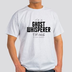 It's a Ghost Whisperer Thing Light T-Shirt