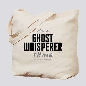 It's a Ghost Whisperer Thing Tote Bag