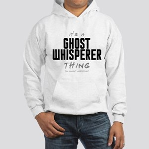 It's a Ghost Whisperer Thing Hooded Sweatshirt