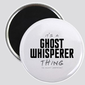 It's a Ghost Whisperer Thing Magnet