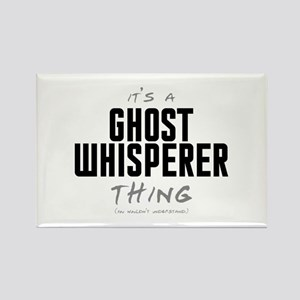 It's a Ghost Whisperer Thing Rectangle Magnet