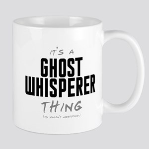 It's a Ghost Whisperer Thing Mug