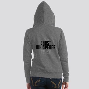 It's a Ghost Whisperer Thing Women's Zip Hoodie