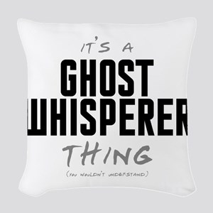 It's a Ghost Whisperer Thing Woven Throw Pillow