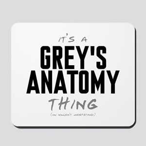 It's a Grey's Anatomy Thing Mousepad
