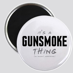 It's a Gunsmoke Thing Magnet