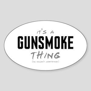 It's a Gunsmoke Thing Oval Sticker