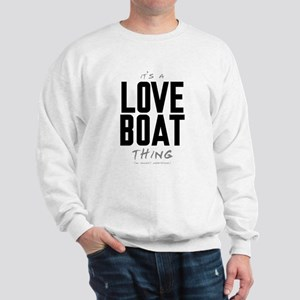 It's a Love Boat Thing Sweatshirt