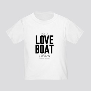 It's a Love Boat Thing Infant/Toddler T-Shirt