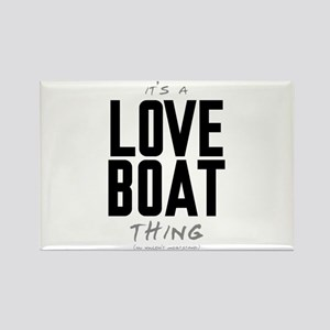 It's a Love Boat Thing Rectangle Magnet