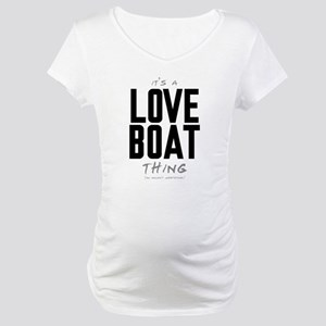 It's a Love Boat Thing Maternity T-Shirt