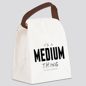 It's a Medium Thing Canvas Lunch Bag