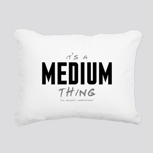 It's a Medium Thing Rectangular Canvas Pillow