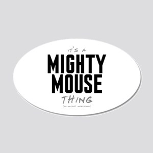 It's a Mighty Mouse Thing 22x14 Oval Wall Peel