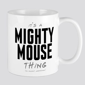 It's a Mighty Mouse Thing Mug