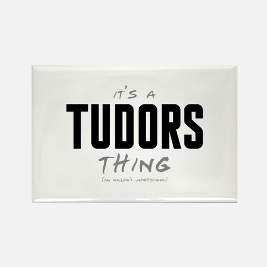 It's a Tudors Thing Rectangle Magnet