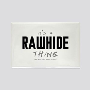 It's a Rawhide Thing Rectangle Magnet