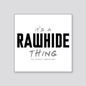"It's a Rawhide Thing Square Sticker 3"" x 3"""