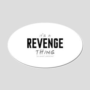 It's a Revenge Thing 22x14 Oval Wall Peel