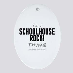 It's a Schoolhouse Rock! Thing Oval Ornament