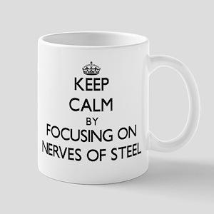 Keep Calm by focusing on Nerves Of Steel Mugs