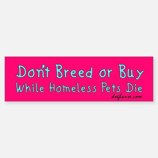 Don't Breed or Buy Pink Bumper Bumper Bumper Sticker