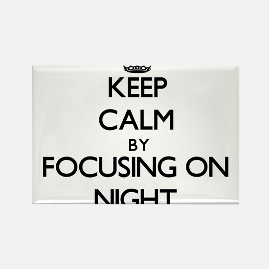 Keep Calm by focusing on Night Magnets
