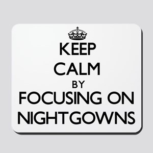 Keep Calm by focusing on Nightgowns Mousepad