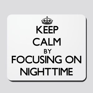 Keep Calm by focusing on Nighttime Mousepad