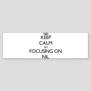 Keep Calm by focusing on Nil Bumper Sticker