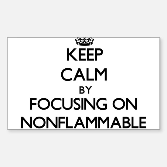 Keep Calm by focusing on Nonflammable Decal