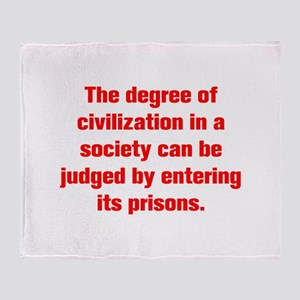 The degree of civilization in a society can be jud